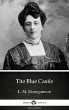 The Blue Castle by L. M. Montgomery (Illustrated) ekitaplar by L. M. Montgomery, Delphi Classics