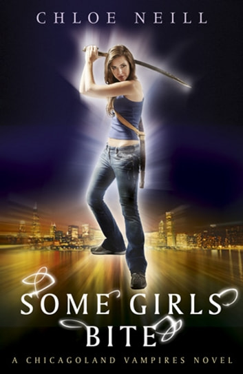 Some Girls Bite - A Chicagoland Vampires Novel ebook by Chloe Neill
