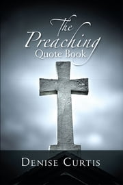 The Preaching Quote Book ebook by Denise Curtis