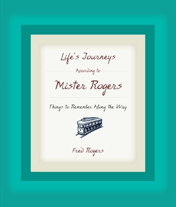 Life's Journeys According to Mister Rogers - Things to Remember Along the Way ebook by Fred Rogers