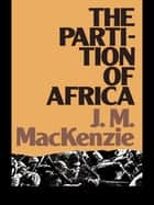 The Partition of Africa - And European Imperialism 1880-1900 ebook by John Mackenzie