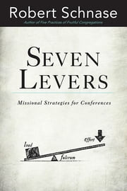 Seven Levers - Missional Strategies for Conferences ebook by Robert Schnase