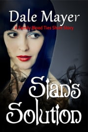 Sian's Solution - A Family Blood Ties Short Story ebook by Dale Mayer