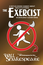 The Exercist: A Not-So-Divine Comedy about Health & Fitness in Devilishly Clever Verse ebook by Will Shakespeare (poetry blogger)