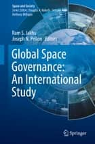 Global Space Governance: An International Study ebook by Ram S. Jakhu, Joseph N. Pelton