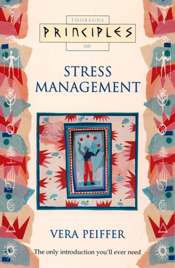 Stress Management: The only introduction you'll ever need (Principles of) ebook by Vera Peiffer