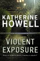 Violent Exposure: An Ella Marconi Novel 4 ebook by Katherine Howell
