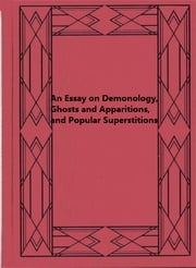 An Essay on Demonology, Ghosts and Apparitions, and Popular Superstitions ebook by James Thacher