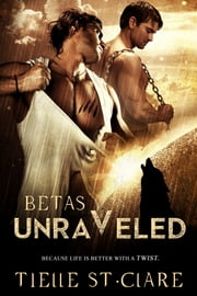 Betas Unraveled (Lone Wolves Book 3) ebook by Tielle St. Clare