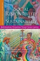 Social Responsibility and Sustainability - Multidisciplinary Perspectives Through Service Learning ebook by Tracy McDonald, Robert A. Corrigan, Gerald S. Eisman