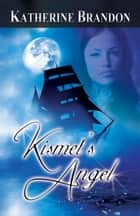 Kismet's Angel ebook by Katherine  Brandon