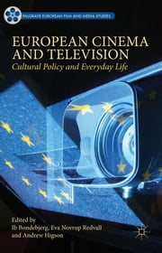 European Cinema and Television - Cultural Policy and Everyday Life ebook by Ib Bondebjerg,Eva Novrup Redvall,Professor Andrew Higson