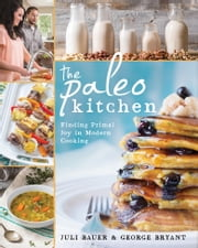 The Paleo Kitchen - Finding Primal Joy in Modern Cooking ebook by Juli Bauer,George Bryant