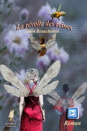La révolte des reines (version enrichie) eBook by Alain Beauchemin, Roger Audibert