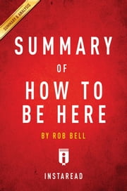 Summary of How to Be Here - by Rob Bell | Includes Analysis ebook by Instaread Summaries