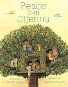Peace is an Offering ebook by Annette LeBox, Stephanie Graegin