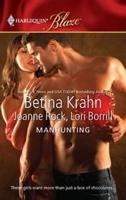 Manhunting - The Chase\The Takedown\The Satisfaction ebook by Betina Krahn,Joanne Rock,Lori Borrill
