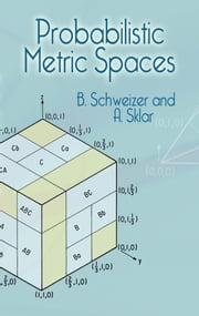 Probabilistic Metric Spaces ebook by B. Schweizer,A. Sklar