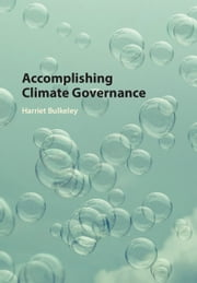 Accomplishing Climate Governance ebook by Harriet Bulkeley