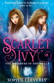 The Whispers in the Walls (Scarlet and Ivy, Book 2) ebook by Sophie Cleverly