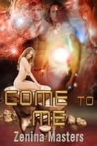Come to Me ebook by Zenina Masters