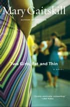 Two Girls, Fat and Thin - A Novel ebook by Mary Gaitskill