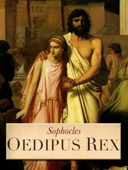 Oedipus Rex - (Oedipus the King) ebook by Sophocles