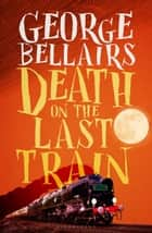 Death on the Last Train eBook by George Bellairs