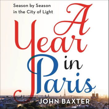 A Year in Paris - Season by Season in the City of Light audiobook by John Baxter