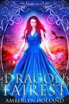 Dragon Fairest ebook by Amberlyn Holland