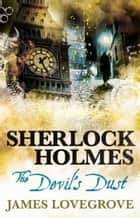 Sherlock Holmes - The Devil's Dust ebook by James Lovegrove