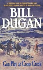 Gun Play at Cross Creek ebook by Bill Dugan