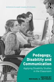 Pedagogy, Disability and Communication - Applying Disability Studies in the Classroom ebook by Michael S. Jeffress