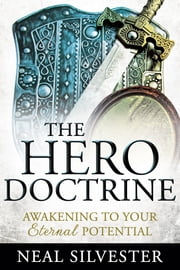 The Hero Doctrine - Awakening to Your Eternal Potential ebook by Neal Silvester