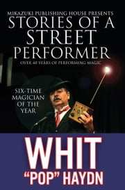 "Stories of a Street Performer: Memoirs of a Master Magician ebook by Whit ""Pop"" Haydn,Kambiz Mostofizadeh"