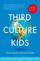 Third Culture Kids - The Experience of Growing Up Among Worlds ebook by Ruth E. Van Reken, David C. Pollock, Michael V. Pollock