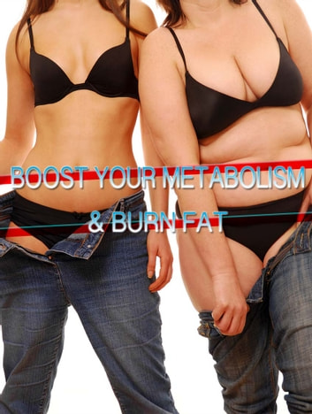 Boost Your Metabolism & Burn Fat ebook by Anonymous