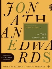 Jonathan Edwards on the Good Life ebook by Owen Strachan,Douglas Allen Sweeney