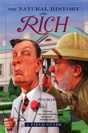 The Natural History of the Rich: A Field Guide ebook by Richard Conniff