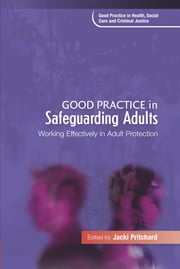 Good Practice in Safeguarding Adults - Working Effectively in Adult Protection ebook by Alison Bowes, Seena Fazel, Gary Fitzgerald,...