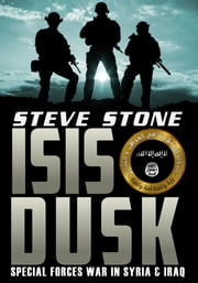 ISIS Dusk: Special Forces War in Syria and Iraq ebook by Steve Stone