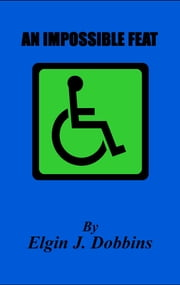 An Impossible Feat ebook by Elgin J. Dobbins
