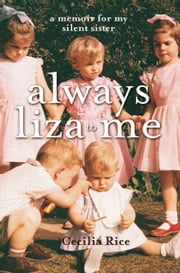 Always Liza to Me - A memoir for my silent sister ebook by Cecilia Rice
