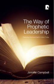 The Way of Prophetic Leadership - Retrieving Word & Spirit in Vision Today ebook by Jennifer Campbell