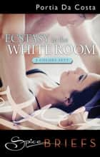 Ecstasy In The White Room ebook by Portia Da Costa