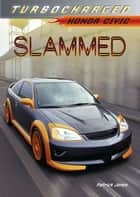Slammed - Honda Civic ebook by Patrick Jones
