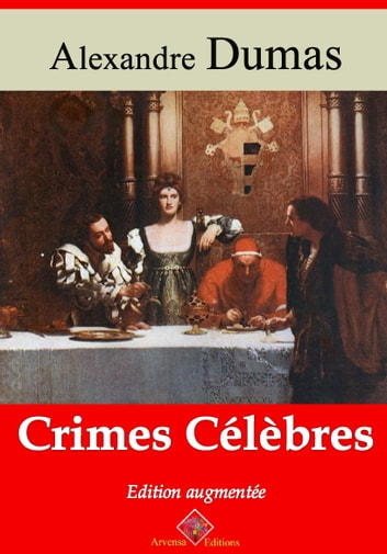 Crimes célèbres - Nouvelle édition enrichie | Arvensa Editions ebook by Alexandre Dumas