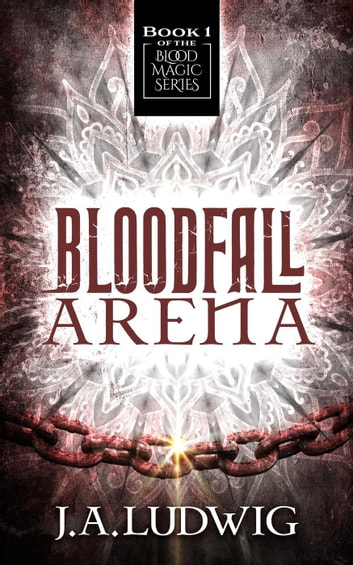 Bloodfall Arena - Blood Magic Series, #1 ebook by J.A. Ludwig