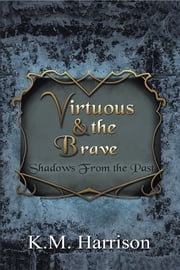 Virtuous & the Brave - Shadows from the Past ebook by K.M. Harrison