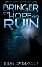 Bringer of Hope and Ruin ebook by India Drummmond